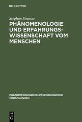 Phänomenologie und Erfahrungswissenschaft vom Menschen - Grundgedanken zu einem neuen Ideal der Wissenschaftlichkeit - Stephan Strasser