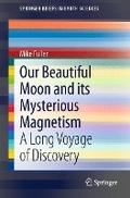 Our Beautiful Moon and its Mysterious Magnetism