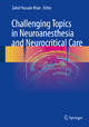Challenging Topics in Neuroanesthesia and Neurocritical Care - Zahid Hussain Khan