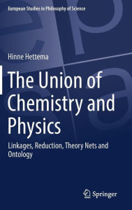 The Union of Chemistry and Physics: Linkages, Reduction, Theory Nets and Ontology - Hinne Hettema