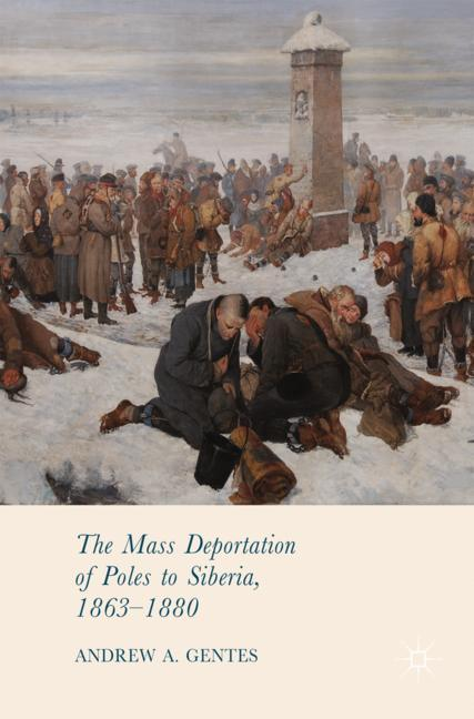 The Mass Deportation of Poles to Siberia, 1863-1880 als Buch von Andrew A. Gentes - Springer-Verlag GmbH