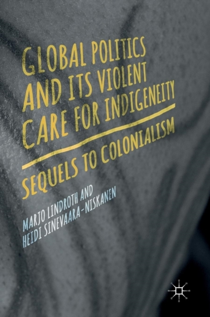 Global Politics and Its Violent Care for Indigeneity
