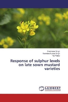 Response of sulphur levels on late sown mustard varieties - Singh, Prabhakar / Singh, Ravindra Kumar / Pratap, Tej