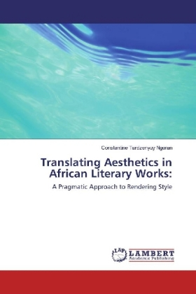 Translating Aesthetics in African Literary Works: - A Pragmatic Approach to Rendering Style - Ngoran, Constantine Tardzenyuy
