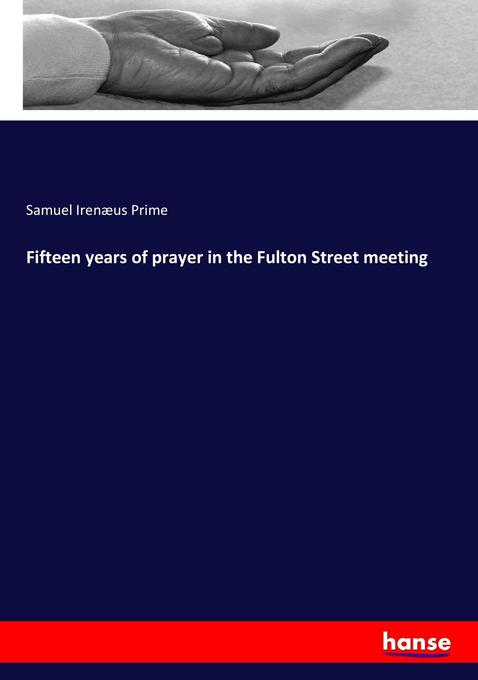 Fifteen years of prayer in the Fulton Street meeting als Buch von Samuel Irenæus Prime - Hansebooks
