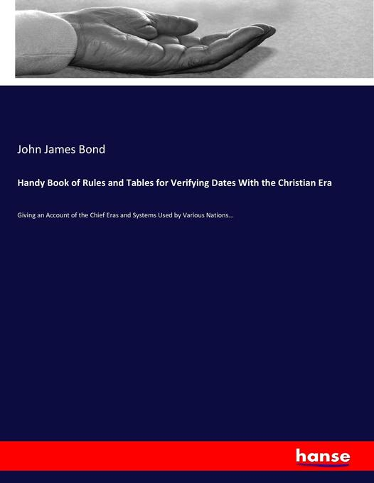 Handy Book of Rules and Tables for Verifying Dates With the Christian Era als Buch von John James Bond - John James Bond