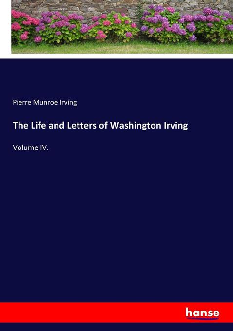 The Life and Letters of Washington Irving als Buch von Pierre Munroe Irving - Hansebooks