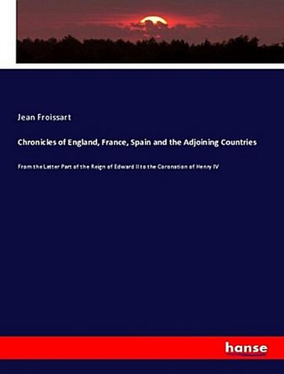 Chronicles of England, France, Spain and the Adjoining Countries - Jean Froissart