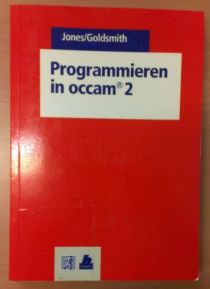 Programmieren in Occam 2 - Jones, Geraint Goldsmith, Michael