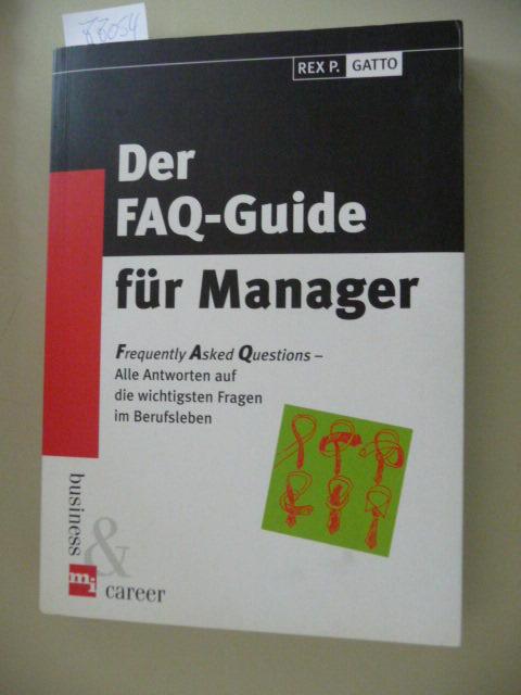 Business & career  Der  FAQ-Guide für Manager : frequently asked questions - alle Antworten auf die wichtigsten Fragen im Berufsleben - Gatto, Rex P.
