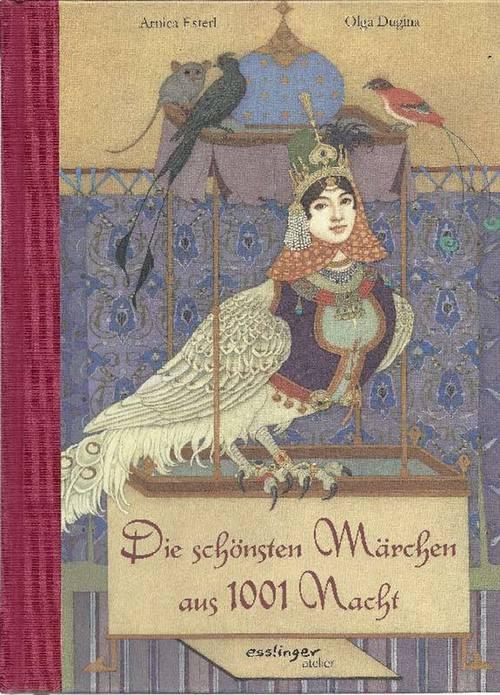 Die schönsten Märchen aus 1001 Nacht - Esterl, Arnica und Olga Dugina