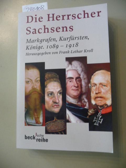 Die Herrscher Sachsens : Markgrafen, Kurfürsten, Könige  1089 - 1918 - Kroll, Frank-Lothar [Hrsg.]