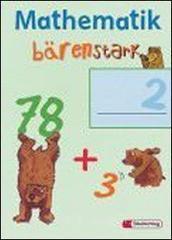Mathematik Bärenstark. Arbeitsheft. Per la Scuola elementare