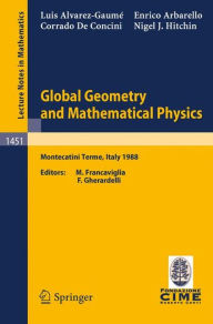 Global Geometry and Mathematical Physics: Lectures given at the 2nd Session of the Centro Internazionale Matematico Estivo (C.I.M.E.) held at Montecatini Terme, Italy, July 4-12, 1988 - L. Alvarez-Gaume