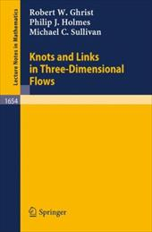 Knots and Links in Three-Dimensional Flows - Ghrist, Robert W. / Holmes, Philip J. / Sullivan, Michael C.