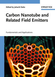Carbon Nanotube and Related Field Emitters: Fundamentals and Applications - Yahachi Saito