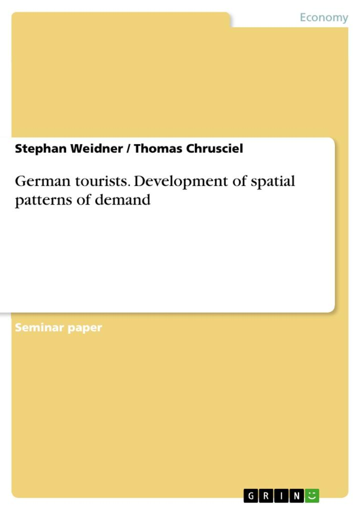 German tourists. Development of spatial patterns of demand als eBook von Stephan Weidner, Thomas Chrusciel - GRIN Publishing