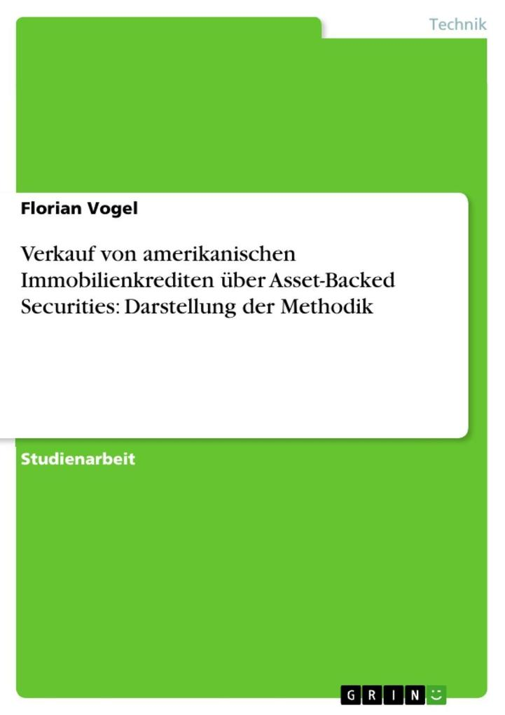 Verkauf von amerikanischen Immobilienkrediten über Asset-Backed Securities: Darstellung der Methodik als eBook Download von Florian Vogel - Florian Vogel