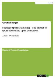 Strategic Sports Marketing - The impact of sport advertising upon consumers: Adidas - A Case Study - Christian Berger