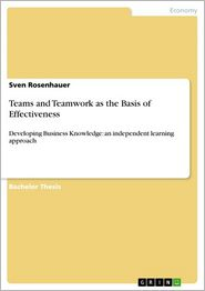 Teams and Teamwork as the Basis of Effectiveness: Developing Business Knowledge: an independent learning approach