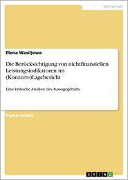 Die Berücksichtigung von nichtfinanziellen Leistungsindikatoren im (Konzern-)Lagebericht: Eine kritische Analyse des Aussagegehalts - Elena Wasiljewa