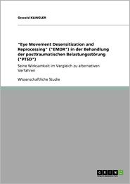 Eye Movement Desensitization And Reprocessing (Emdr) In Der Behandlung Der Posttraumatischen Belastungsst Rung (Ptsd) - Oswald Klingler
