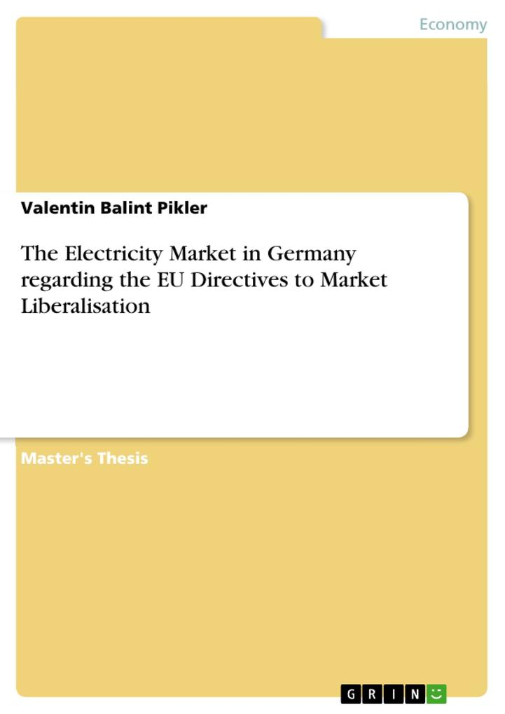 The Electricity Market in Germany regarding the EU Directives to Market Liberalisation als Buch von Valentin Balint Pikler - Valentin Balint Pikler