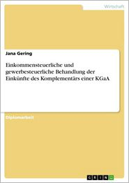 Einkommensteuerliche und gewerbesteuerliche Behandlung der Einkunfte des Komplementars einer KGaA - Jana Gering