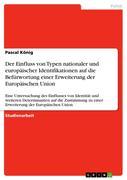 König, Pascal: Der Einfluss von Typen nationaler und europäischer Identifikationen auf die Befürwortung einer Erweiterung der Europäischen Union