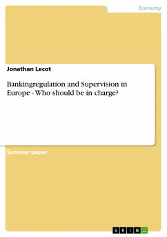Bankingregulation and Supervision in Europe - Who should be in charge? - Lecot, Jonathan