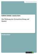 Schütz, Kathrin;Jessica Zorn: Die Wirkung der Fernsehwerbung auf Kinder