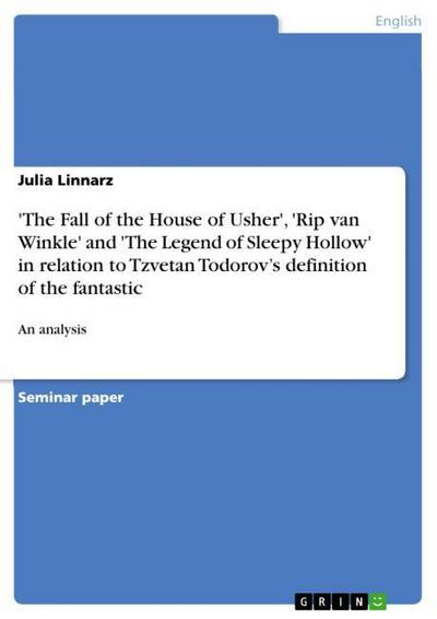 The Fall of the House of Usher', 'Rip van Winkle' and 'The Legend of Sleepy Hollow' in relation to Tzvetan Todorov's definition of the fantastic - Julia Linnarz