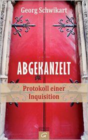 Abgekanzelt: Protokoll einer Inquisition - Georg Schwikart