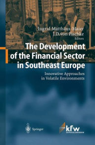 The Development of the Financial Sector in Southeast Europe: Innovative Approaches in Volatile Environments - Ingrid Matthaus-Maier