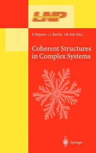 Coherent Structures in Complex Systems: Selected Papers of the XVII Sitges Conference on Statistical Mechanics Held at Sitges, Barcelona, Spain, 5-9 June 2000. Preliminary Version - D. Reguera