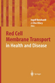 Red Cell Membrane Transport in Health and Disease - Ingolf Bernhardt; J. Clive Ellory