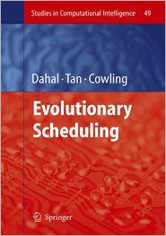 Evolutionary Scheduling - Keshav Dahal (Editor), Kay Chen Tan (Editor), Peter I. Cowling (Editor)