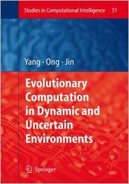 Evolutionary Computation in Dynamic and Uncertain Environments - Shengxiang Yang (Editor), Yaochu Jin (Editor), Yew-Soon Ong (Editor)