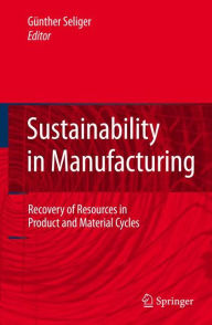 Sustainability in Manufacturing: Recovery of Resources in Product and Material Cycles - Gunther Seliger