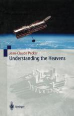 Understanding the Heavens - S. Kaufman (associate editor), Jean-Claude Pecker (author)