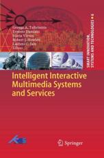 Intelligent Interactive Multimedia Systems and Services - George A Tsihrintzis (editor), Ernesto Damiani (editor), Maria Virvou (editor)