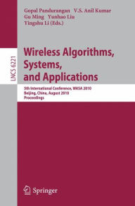 Wireless Algorithms, Systems, and Applications: 5th International Conference, WASA 2010, Beijing, China, August 15-17, 2010. Proceedings - Gopal Pandurangan