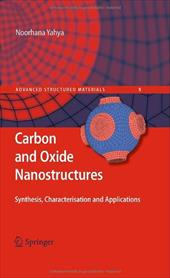Carbon and Oxide Nanostructures: Synthesis, Characterisation and Applications - Yahya, Noorhana