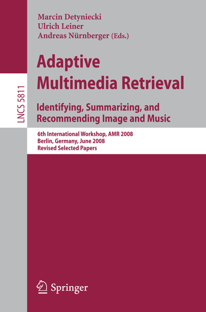 Adaptive Multimedia Retrieval: Identifying, Summarizing, and Recommending Image and Music als Buch von