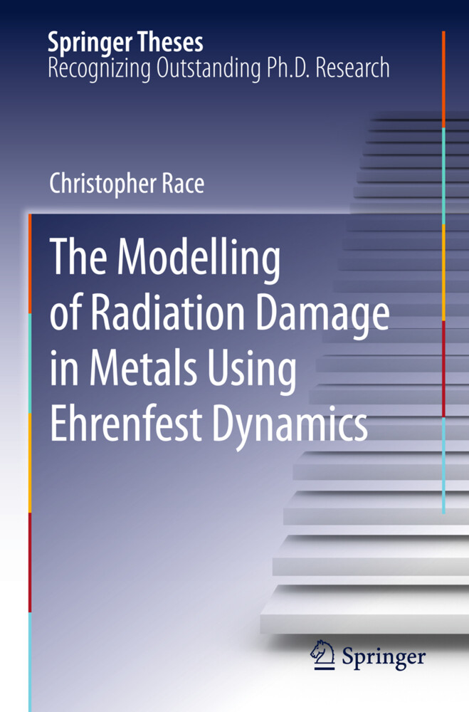 The Modelling of Radiation Damage in Metals using Ehrenfest Dynamics als Buch von Christopher Race - Christopher Race