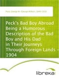 Peck's Bad Boy Abroad Being a Humorous Description of the Bad Boy and His Dad in Their Journeys Through Foreign Lands - 1904 - George W. (George Wilbur) Peck