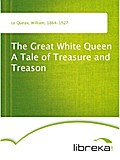 The Great White Queen A Tale of Treasure and Treason - William Le Queux