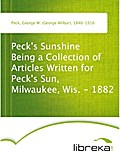 Peck`s Sunshine Being a Collection of Articles Written for Peck`s Sun, Milwaukee, Wis. - 1882 - George W. (George Wilbur) Peck