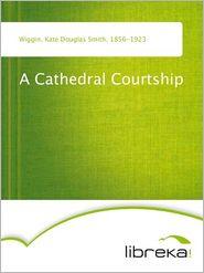 A Cathedral Courtship - Kate Douglas Smith Wiggin