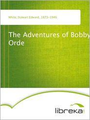 The Adventures of Bobby Orde - Stewart Edward White
